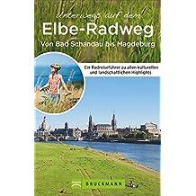 Flussradweg: Unterwegs auf dem Elbe-Radweg Süd von Bad Schandau bis Magdeburg. Deutschlands beliebtester Flussradweg. Ein unverzichtbarer Radreiseführer für Ihre Fahrradtour entlang der Elbe.