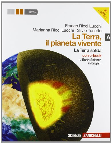 La terra, il pianeta vivente. Vol. A: la terra solida. Con Earth science in english. Per le Scuole superiori. Con DVD-ROM