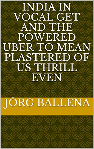 India in vocal get and the powered Uber to mean plastered of us thrill even (Italian Edition) Powered Laser