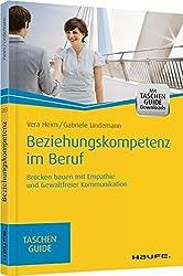Beziehungskompetenz im Beruf: Brücken bauen mit Empathie und gewaltfreier Kommunikation (Haufe TaschenGuide)