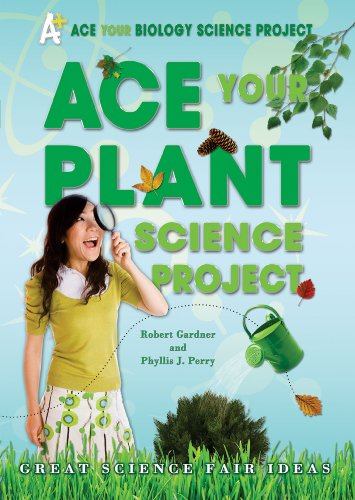 Ace Your Plant Science Project: Great Science Fair Ideas (Ace Your Biology Science Project)