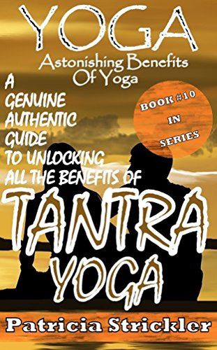 Yoga Astonishing Benefits Of Tantra Yoga: A Genuine ...