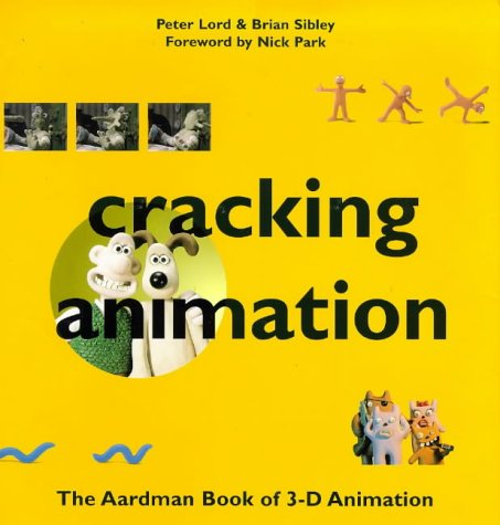 Cracking animation: (E): The Aardman Book of 3-D Animation