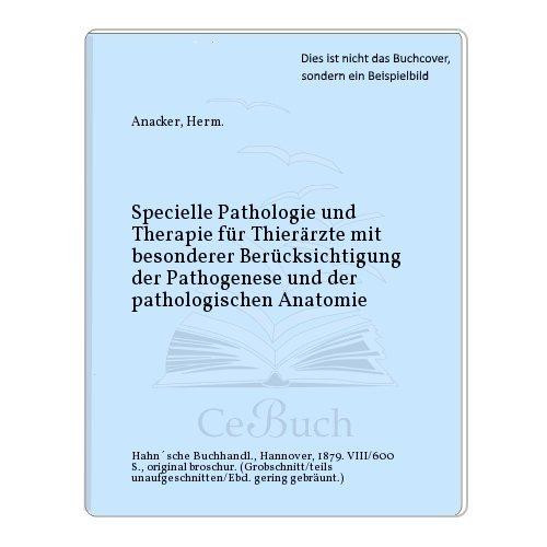 Specielle Pathologie und Therapie für Thierärzte mit besonderer Berücksichtigung der Pathogenese und der pathologischen Anatomie