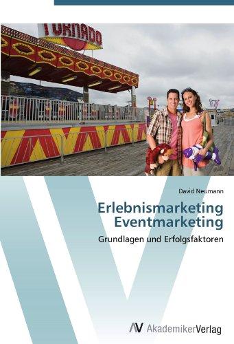 Erlebnismarketing Eventmarketing: Grundlagen und Erfolgsfaktoren