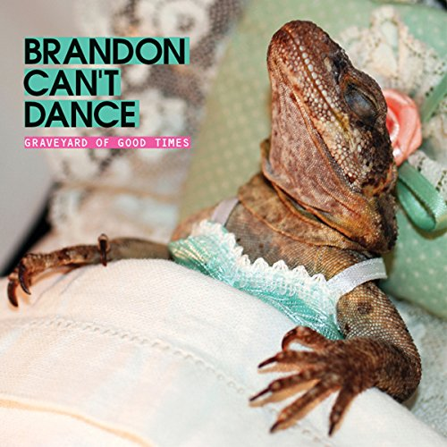 GRAVEYARD OF GOOD TIMES (VINYL) - Brandon Can't Dance - 2017