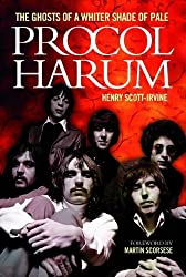 Procol Harum: The Ghosts Of A Whiter Shade of Pale by Henry Scott-Irvine (2013-06-01)