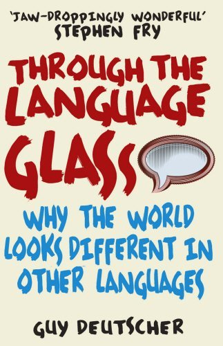 Through the Language Glass: Why The World Looks Different In Other Languages by Deutscher, Guy (February 3, 2011) Paperback