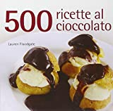 Scarica Libro Cinquecento ricette al cioccolato (PDF,EPUB,MOBI) Online Italiano Gratis