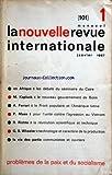 Telecharger Livres NOUVELLE REVUE INTERNATIONALE LA No 101 du 01 01 1967 EN AFRIQUE LES DEBATS DU SEMINAIRE DU CAIRE M KAPLUCK LE NOUVEAU GOUVERNEMENT DE BONN A FERRARI LE FRONT POPULAIRE ET L AMERIQUE LATINE P MAES POUR L UNITE CONTRE L AGRESSION AU VIETNAM R RICHTA LA REVOLUTION SCIENTIFIQUE ET TECHNIQUE G S WHEELER TECHNOLOGIE ET CARACTERE DE LA PRODUCTION LA VIE DES PARTIS COMMUNISTE ET OUVRIERS PROBLEMES DE LA PAIX ET DU SOCIALISME (PDF,EPUB,MOBI) gratuits en Francaise