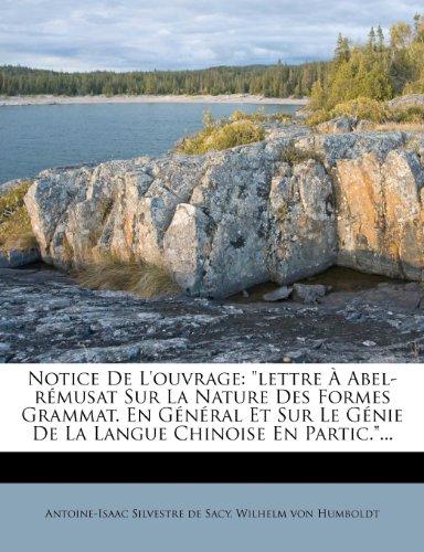 Notice de L'Ouvrage: Lettre a Abel-Remusat Sur La Nature Des Formes Grammat. En General Et Sur Le Genie de La Langue Chinoise En Partic....