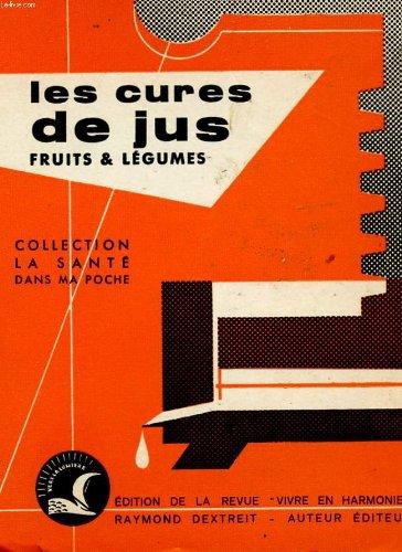 Les cures de jus fruits et legumes .indications therapeuthiques, recettes de cocktail. par DEXTREIT RAYMOND