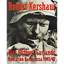 War Without Garlands. Operation Barbarossa 1941/42