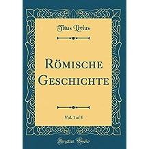 Römische Geschichte, Vol. 1 of 5 (Classic Reprint)