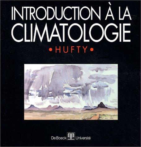 Introduction à la climatologie. Le rayonnement et la température, l'atmosphère, l'eau, le climat et l'activité humaine