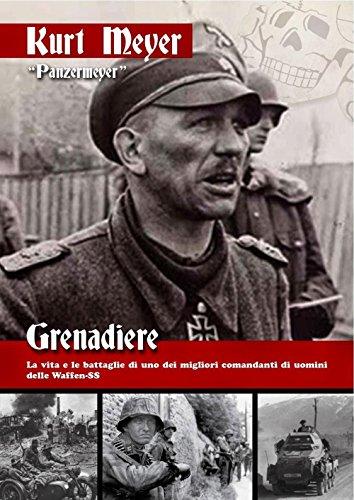 Grenadiere. La vita e le battaglie di uno dei migliori comandanti di uomini delle Waffen-SS pdf