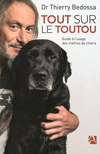 Tout sur le toutou - Guide à l'usage des maîtres de chiens par Thierry Bedossa