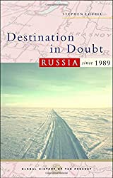 Destination in Doubt: Russia since 1989 (Global History of the Present)