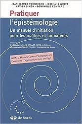 Pratiquer l'épistémologie : Un manuel d'initiation pour les maîtres et formateurs
