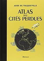 Atlas des Cites Perdues - De Tocqueville Aude