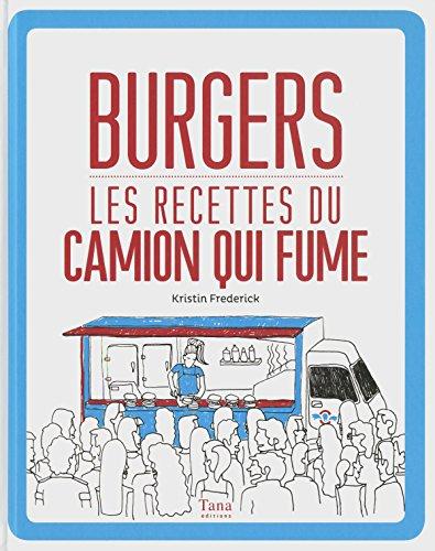 Burgers Les recettes du Camion qui fume par Kristin FREDERICK