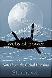 Webs of Power: Notes from the Global Uprising by Starhawk (2002-08-01)