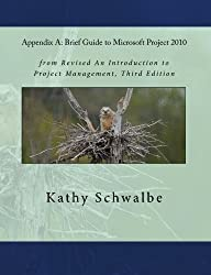 Appendix A: Brief Guide to Microsoft Project 2010 by Kathy Schwalbe (2010-05-05)