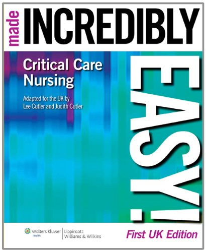 Critical Care Nursing Made Incredibly Easy!: Uk...