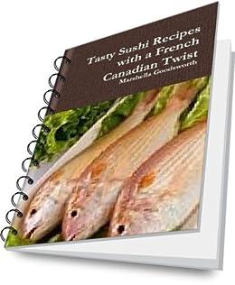 Tasty Sushi Recipes with a Canadian Twist (English Edition) de [Goodsworth, Marshella]