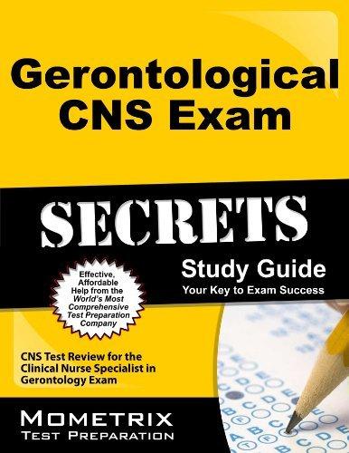 Gerontological CNS Exam Secrets Study Guide: CNS Test Review for the Clinical Nurse Specialist in Gerontology Exam by CNS Exam Secrets Test Prep Team (2013-02-14)