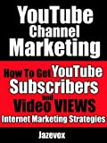 YouTube Channel Marketing: How To Get YouTube Subscribers And Video Views (Internet Marketing Strategies Book 1) (English Edition)