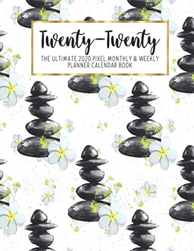 Twenty-Twenty The Ultimate 2020 Pixel Monthly & Weekly Planner Calendar Book: Zen Stones & White Plumeria | Yoga Namaste | 13 Month | December 2019 - ... | Work | School | Mom | Bridesmaid Gift (Namaste 2 Yoga)