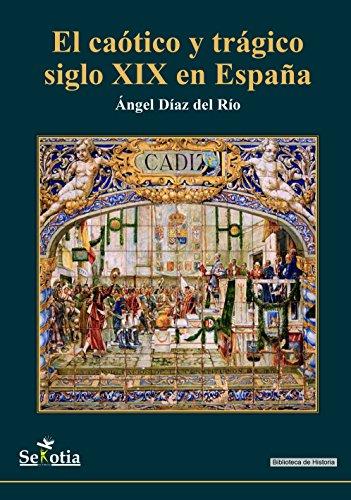 El caótico y trágico siglo XIX en España (Biblioteca de Historia)