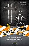 Der Fall Jesus. Für Teens: Ein Journalist auf der Suche nach der Wahrheit - Lee Strobel