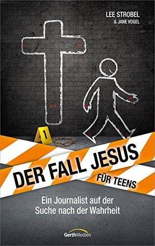 Der Fall Jesus. Für Teens: Ein Journalist auf der Suche nach der Wahrheit