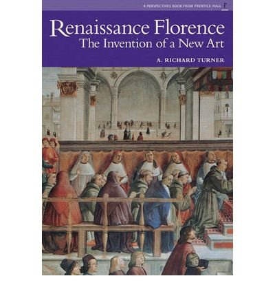 By Turner, A. Richard ( Author ) [ Renaissance Florence: The Invention of a New Art By Mar-2005 Paperback