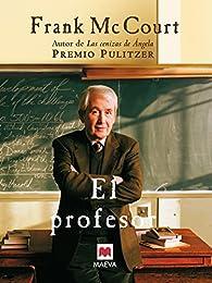 El profesor: Una novela sobre la vida de un ingenioso profesor en Nueva York, una auténtica lección de humanidad. par Frank Mccourt