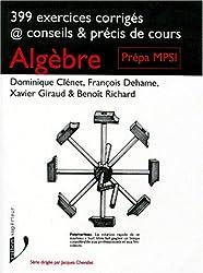 ALGEBRE. 399 exercices corrigés, conseils et précis de cours