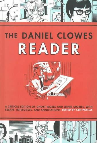 The Daniel Clowes Reader: Ghost World, Nine Short Stories & Critical Materia por Ken Parille