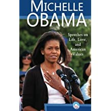 Michelle Obama: Speeches on Life, Love, and American Values by Michelle Obama(2012-02-05)