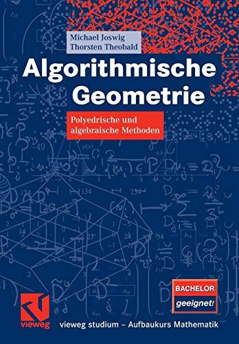 Algorithmische Geometrie: Polyedrische und algebraische Methoden (vieweg studium; Aufbaukurs Mathematik)
