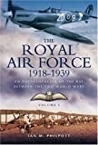 The Royal Air Force 1918 to 1939: 1918 to 1929 v. 1: An Encyclopaedia of the RAF Between the Two World Wars