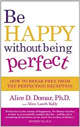 Be Happy Without Being Perfect: How to break free from the perfection deception in all aspects of your life (English Edition)