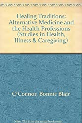 Healing Traditions: Alternative Medicine and the Health Professions (Studies in Health, Illness, and Caregiving in America)