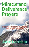 Miracle and Deliverance Prayers: Discover The Secret of Getting Your Prayer Answered