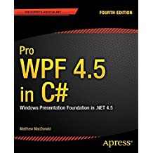 Pro WPF 4.5 in C#: Windows Presentation Foundation in .NET 4.5 by Matthew MacDonald (2012-11-20)