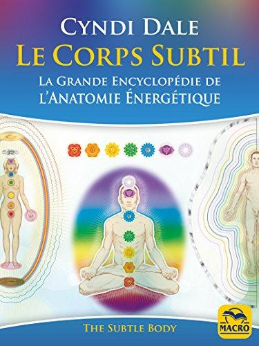 Le Corps Subtil: La Grande Encyclopédie de l'anatomie énergétique (Nouvelles Pistes Thérapeutiques)