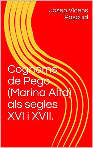 Cognoms de Pego (Marina Alta) als segles XVI i XVII. (Catalan Edition) por Josep Vicens Pascual
