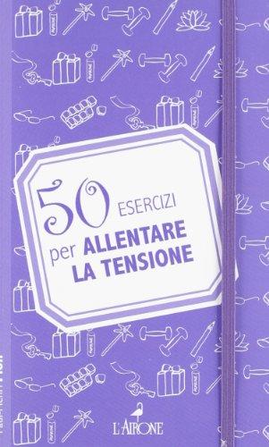 50 esercizi per allentare la tensione di Paul-Henri Pion