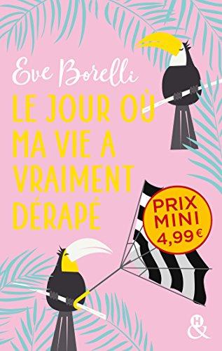 Le jour où ma vie a vraiment dérapé: une comédie romantique survoltée ! par Eve Borelli